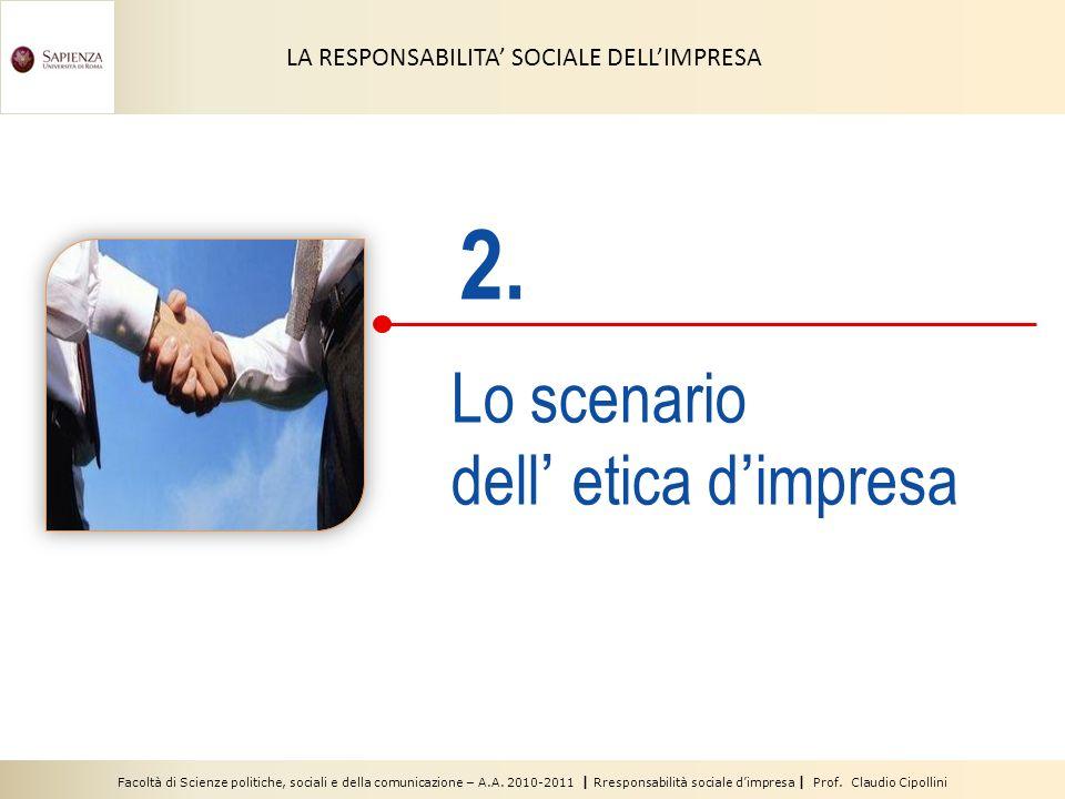 Facoltà di Scienze politiche, sociali e della comunicazione – A.A. 2010-2011 | Rresponsabilità sociale dimpresa | Prof. Claudio Cipollini 2. Lo scenar