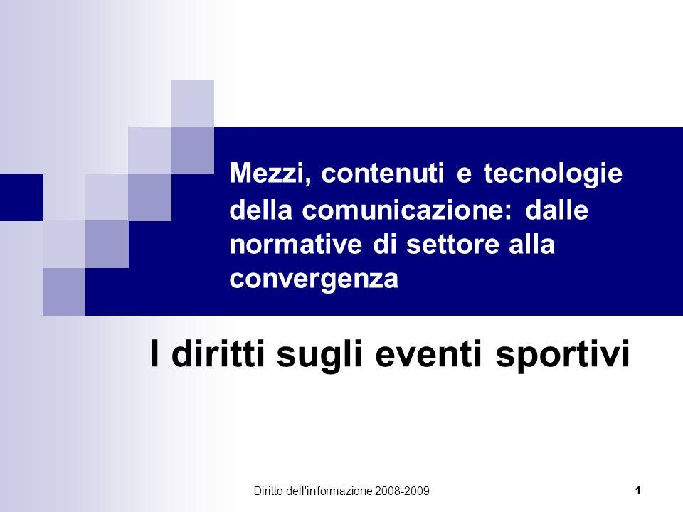 Diritto dell'informazione 2008-2009 1 Mezzi, contenuti e tecnologie della comunicazione: dalle normative di settore alla convergenza I diritti sugli e