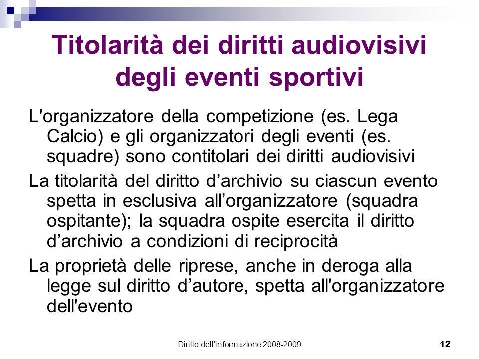 Diritto dell'informazione 2008-200912 Titolarità dei diritti audiovisivi degli eventi sportivi L'organizzatore della competizione (es. Lega Calcio) e