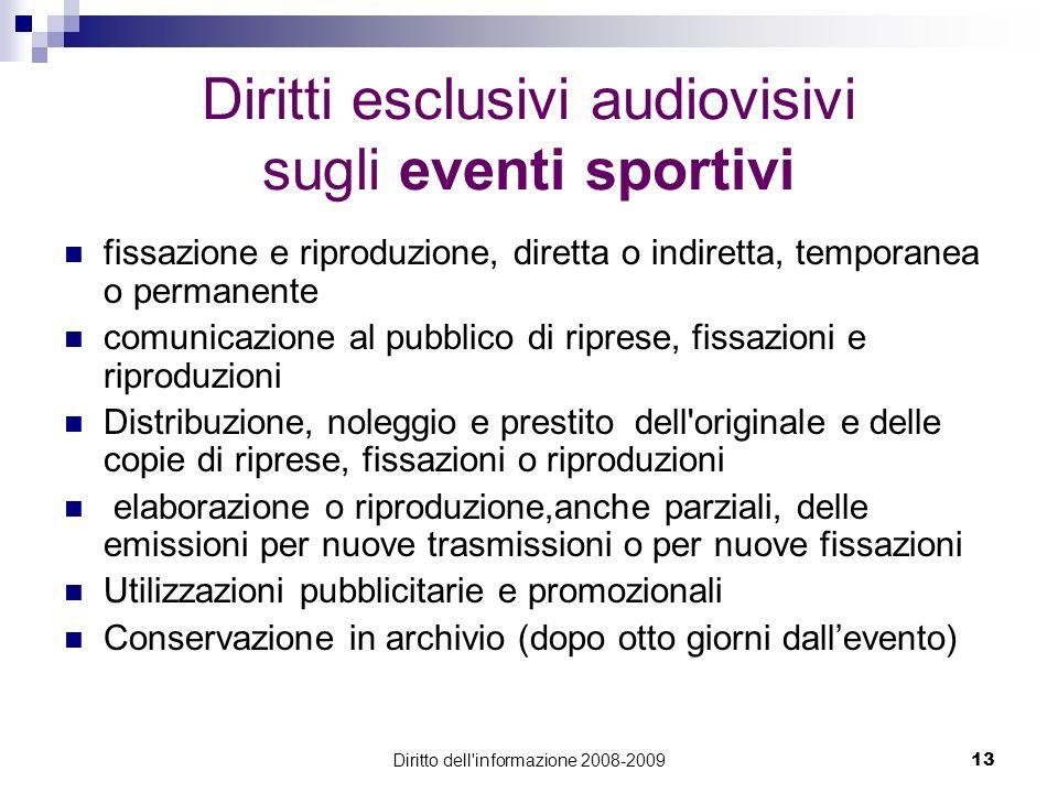 Diritto dell'informazione 2008-200913 Diritti esclusivi audiovisivi sugli eventi sportivi fissazione e riproduzione, diretta o indiretta, temporanea o