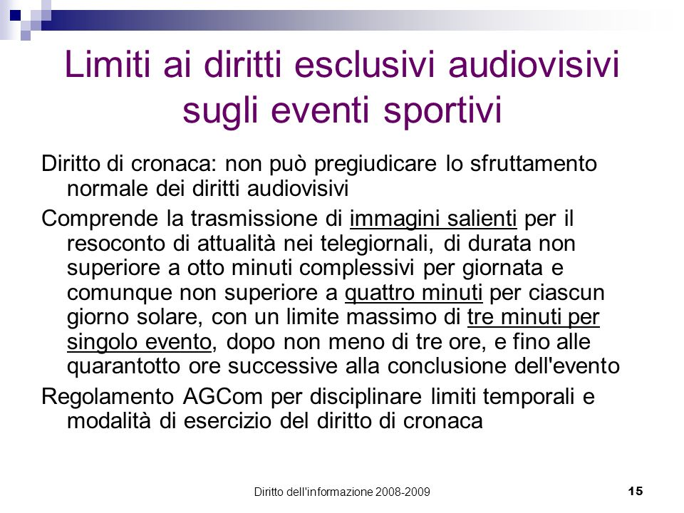 Diritto dell'informazione 2008-200915 Limiti ai diritti esclusivi audiovisivi sugli eventi sportivi Diritto di cronaca: non può pregiudicare lo sfrutt