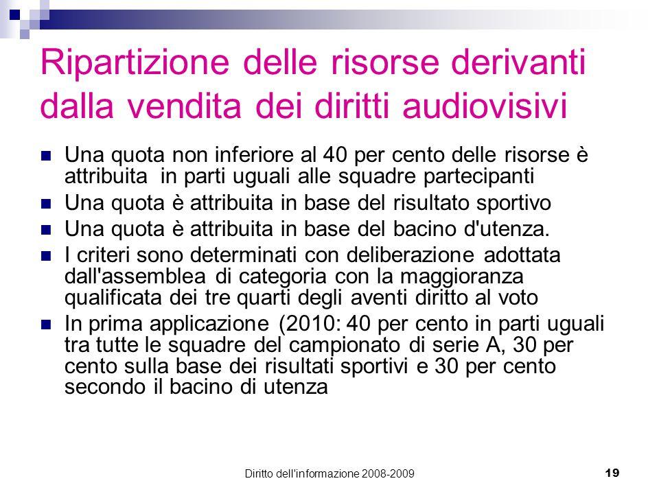 Diritto dell'informazione 2008-200919 Ripartizione delle risorse derivanti dalla vendita dei diritti audiovisivi Una quota non inferiore al 40 per cen