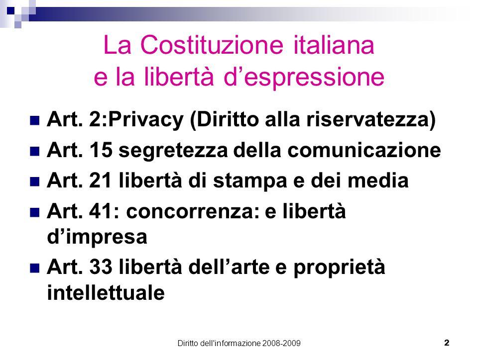 Diritto dell'informazione 2008-20092 La Costituzione italiana e la libertà despressione Art. 2:Privacy (Diritto alla riservatezza) Art. 15 segretezza