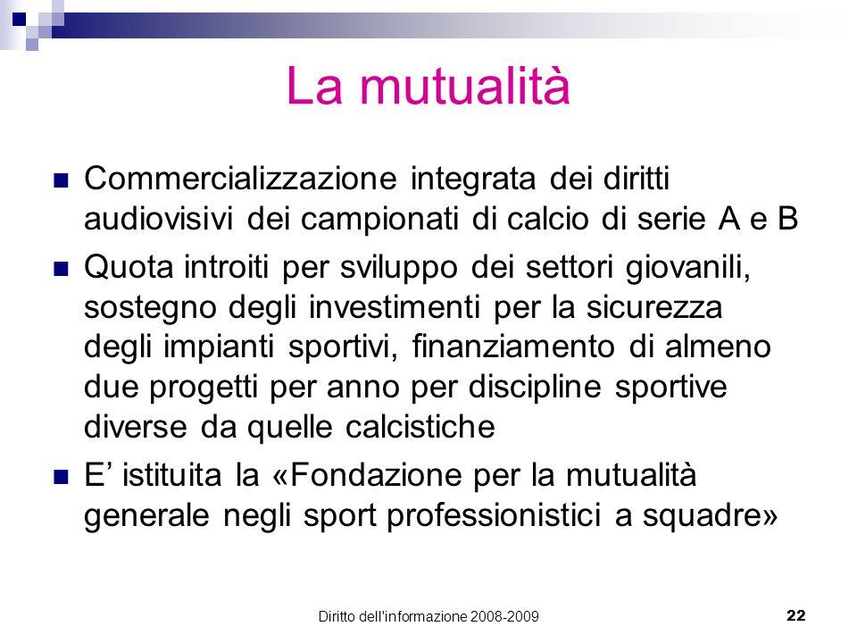 Diritto dell'informazione 2008-200922 La mutualità Commercializzazione integrata dei diritti audiovisivi dei campionati di calcio di serie A e B Quota