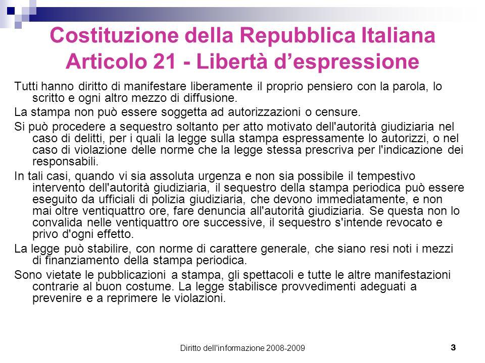 Diritto dell'informazione 2008-20093 Costituzione della Repubblica Italiana Articolo 21 - Libertà despressione Tutti hanno diritto di manifestare libe