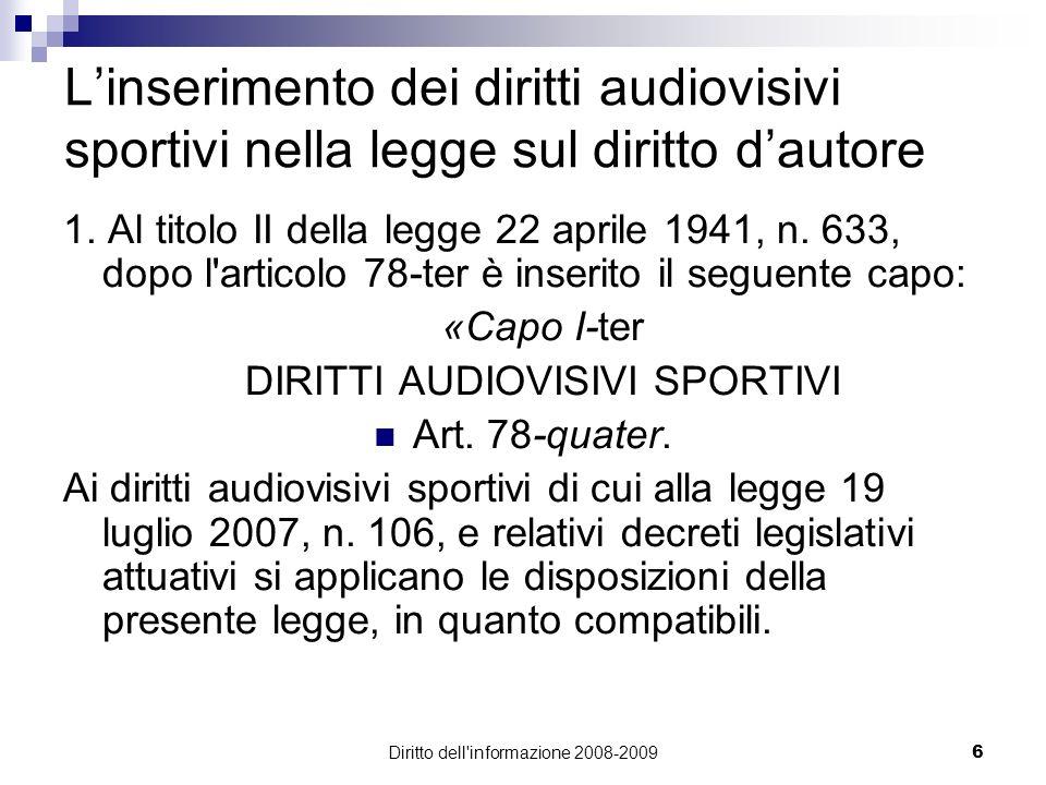 Diritto dell'informazione 2008-20096 Linserimento dei diritti audiovisivi sportivi nella legge sul diritto dautore 1. Al titolo II della legge 22 apri