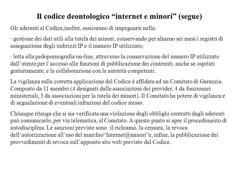 Il codice deontologico internet e minori (segue) Gli aderenti al Codice,inoltre, assicurano di impegnarsi nella: · gestione dei dati utili alla tutela