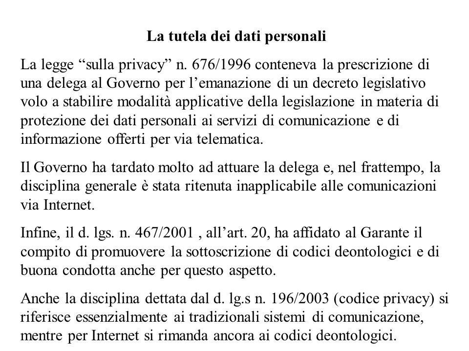 La tutela dei dati personali La legge sulla privacy n. 676/1996 conteneva la prescrizione di una delega al Governo per lemanazione di un decreto legis