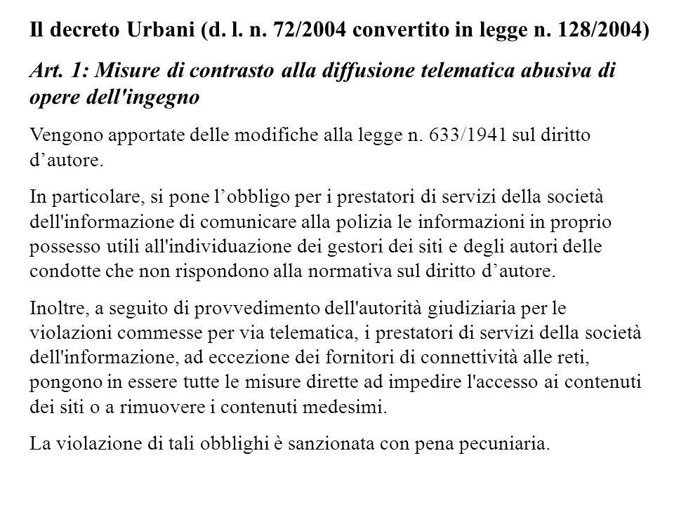 Il decreto Urbani (d. l. n. 72/2004 convertito in legge n. 128/2004) Art. 1: Misure di contrasto alla diffusione telematica abusiva di opere dell'inge
