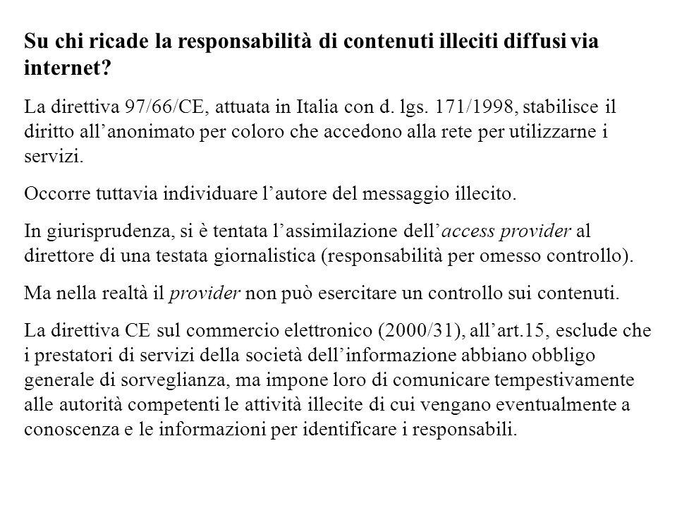 Su chi ricade la responsabilità di contenuti illeciti diffusi via internet? La direttiva 97/66/CE, attuata in Italia con d. lgs. 171/1998, stabilisce