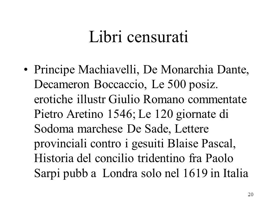 20 Libri censurati Principe Machiavelli, De Monarchia Dante, Decameron Boccaccio, Le 500 posiz. erotiche illustr Giulio Romano commentate Pietro Areti