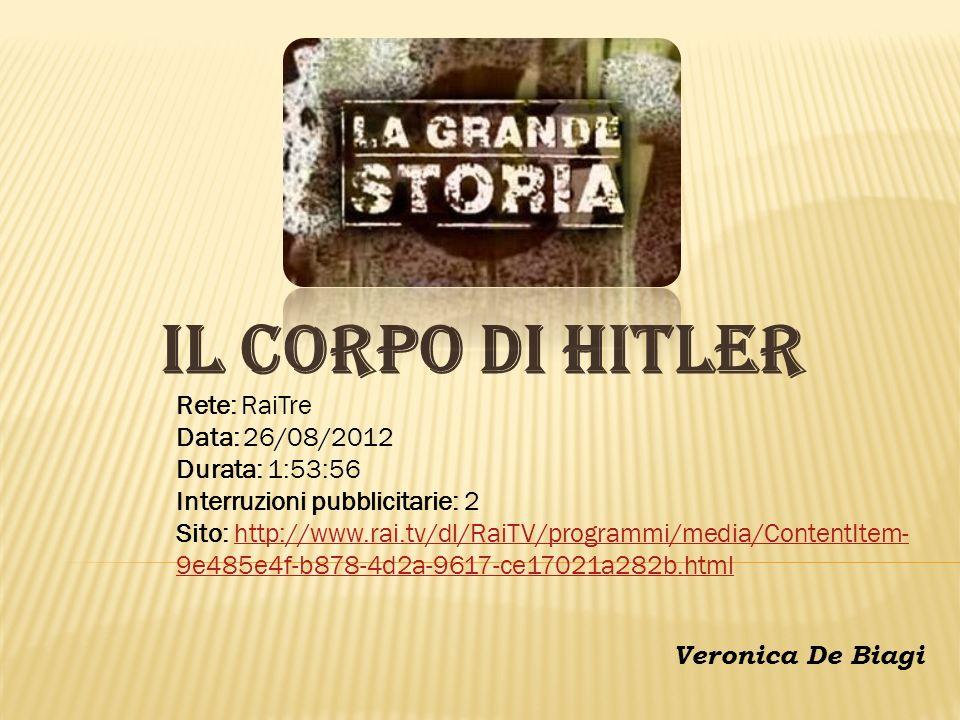 IL CORPO DI HITLER Rete: RaiTre Data: 26/08/2012 Durata: 1:53:56 Interruzioni pubblicitarie: 2 Sito: http://www.rai.tv/dl/RaiTV/programmi/media/Conten