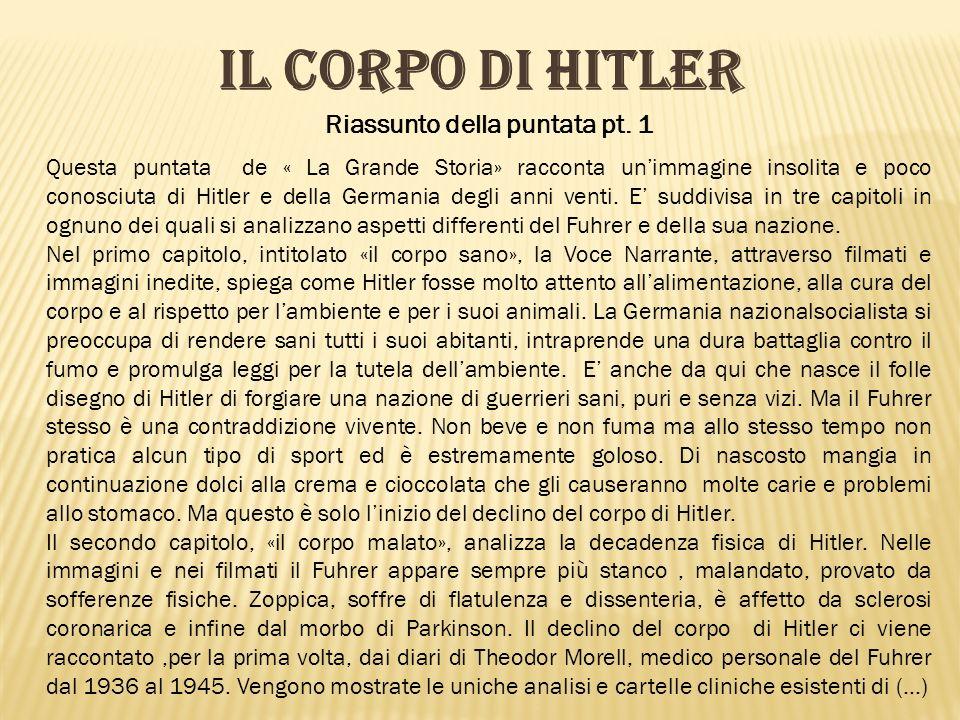 Riassunto della puntata pt. 1 IL CORPO DI HITLER Questa puntata de « La Grande Storia» racconta unimmagine insolita e poco conosciuta di Hitler e dell