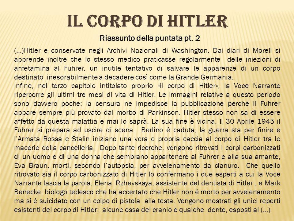 Riassunto della puntata pt. 2 IL CORPO DI HITLER (…)Hitler e conservate negli Archivi Nazionali di Washington. Dai diari di Morell si apprende inoltre