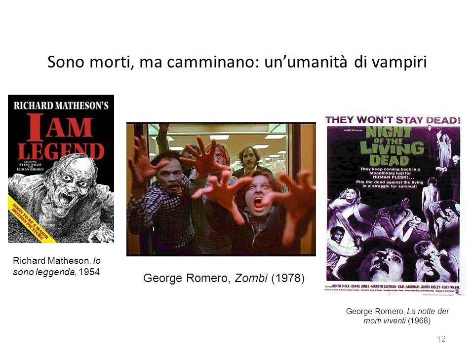 Sono morti, ma camminano: unumanità di vampiri 12 George Romero, La notte dei morti viventi (1968) George Romero, Zombi (1978) Richard Matheson, Io sono leggenda, 1954