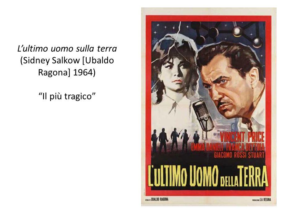 Lultimo uomo sulla terra (Sidney Salkow [Ubaldo Ragona] 1964) Il più tragico