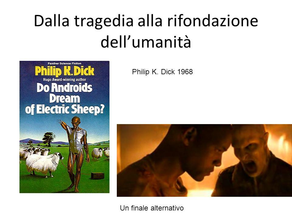 Dalla tragedia alla rifondazione dellumanità Philip K. Dick 1968 Un finale alternativo