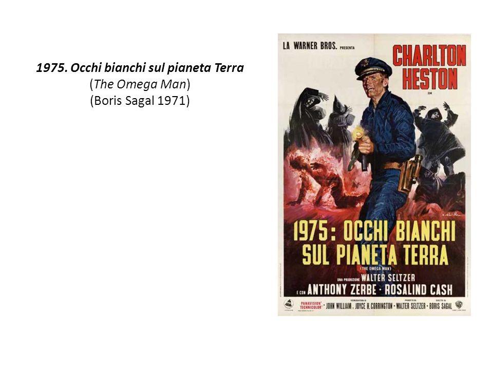 1975. Occhi bianchi sul pianeta Terra (The Omega Man) (Boris Sagal 1971)