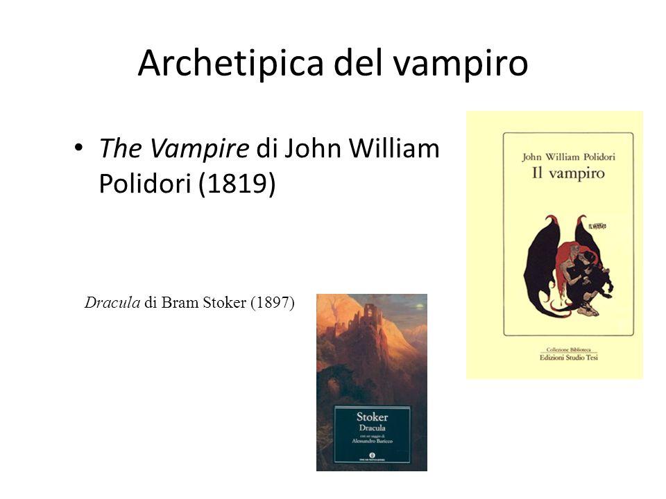 Archetipica del vampiro The Vampire di John William Polidori (1819) Dracula di Bram Stoker (1897)
