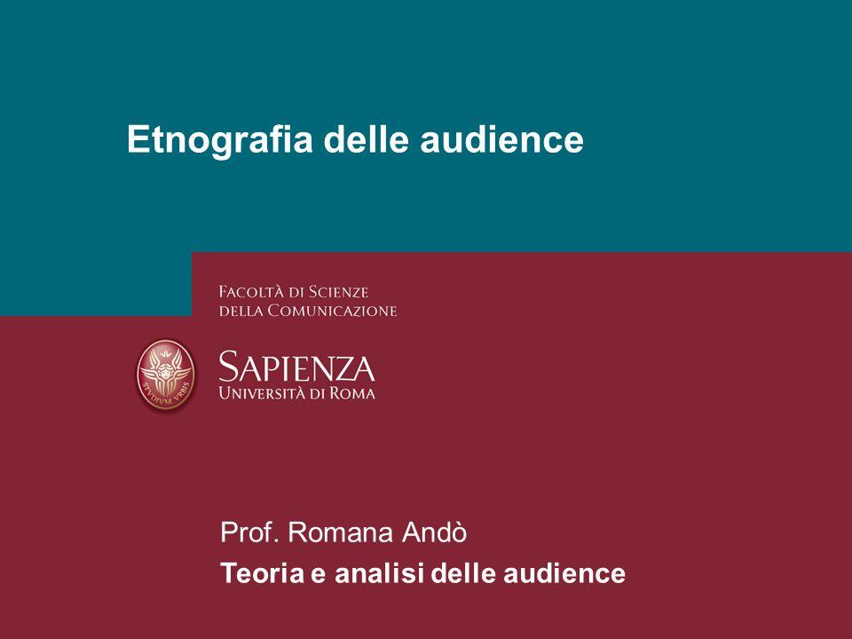 26/01/2014 Perchè studiare i media? Pagina 1 Etnografia delle audience Prof. Romana Andò Teoria e analisi delle audience