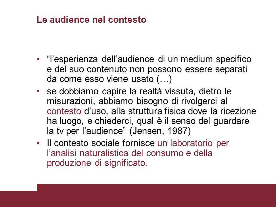 Le audience nel contesto lesperienza dellaudience di un medium specifico e del suo contenuto non possono essere separati da come esso viene usato (…)