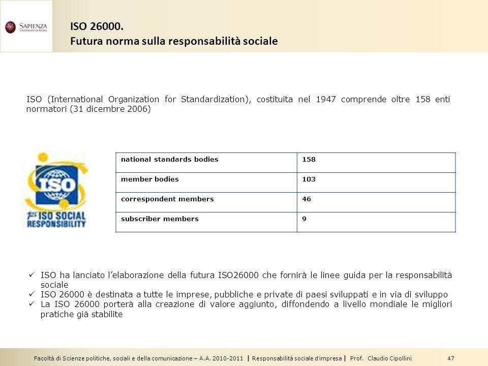 Facoltà di Scienze politiche, sociali e della comunicazione – A.A. 2010-2011 | Responsabilità sociale dimpresa | Prof. Claudio Cipollini 47 ISO 26000.