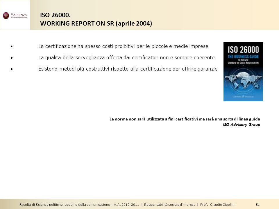 Facoltà di Scienze politiche, sociali e della comunicazione – A.A. 2010-2011 | Responsabilità sociale dimpresa | Prof. Claudio Cipollini 51 ISO 26000.