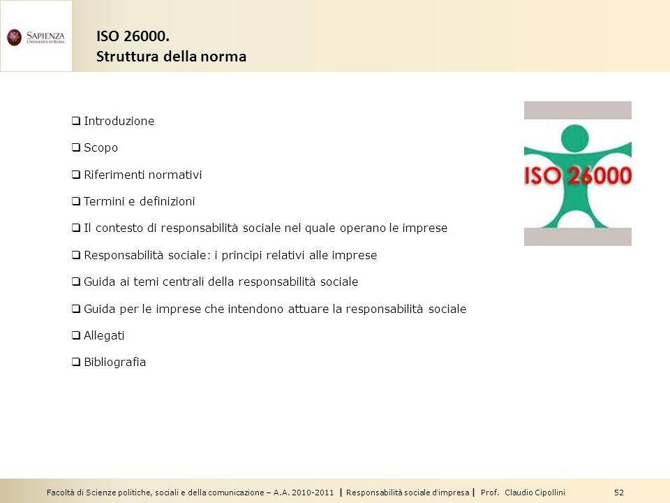 Facoltà di Scienze politiche, sociali e della comunicazione – A.A. 2010-2011 | Responsabilità sociale dimpresa | Prof. Claudio Cipollini 52 ISO 26000.