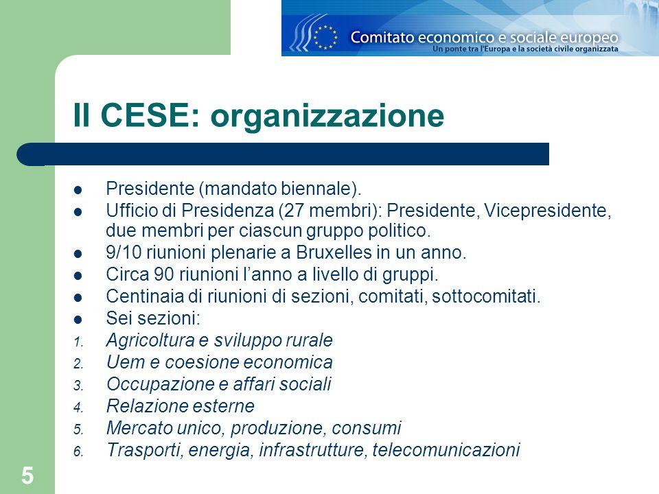 5 Il CESE: organizzazione Presidente (mandato biennale). Ufficio di Presidenza (27 membri): Presidente, Vicepresidente, due membri per ciascun gruppo