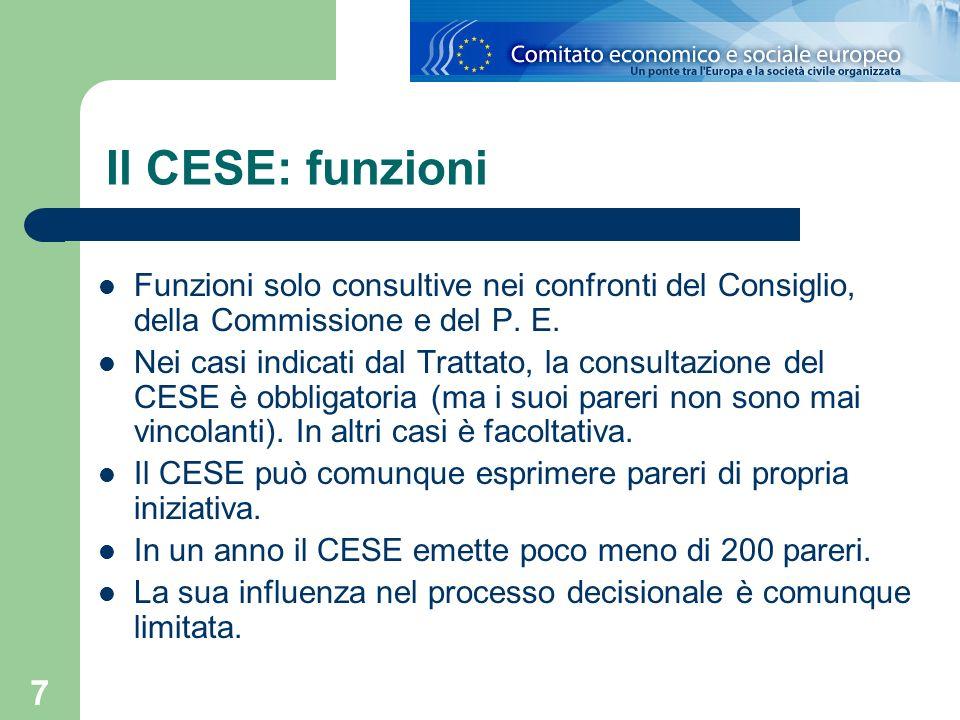 7 Il CESE: funzioni Funzioni solo consultive nei confronti del Consiglio, della Commissione e del P. E. Nei casi indicati dal Trattato, la consultazio