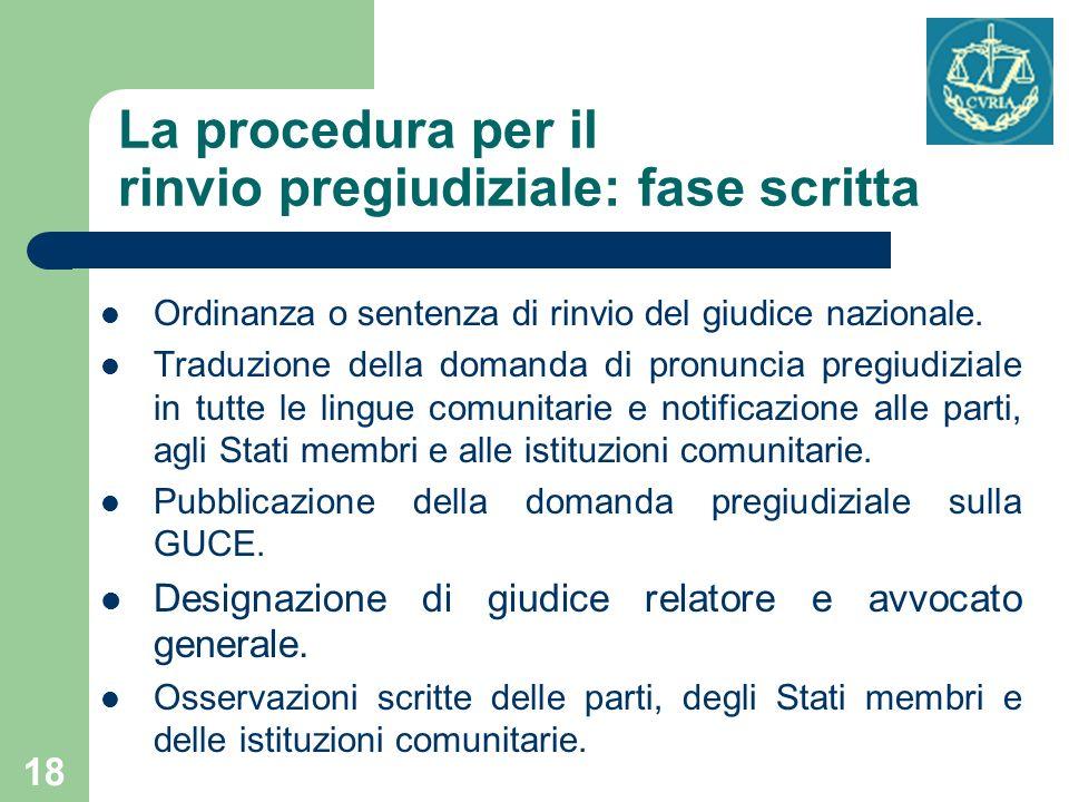 18 La procedura per il rinvio pregiudiziale: fase scritta Ordinanza o sentenza di rinvio del giudice nazionale. Traduzione della domanda di pronuncia