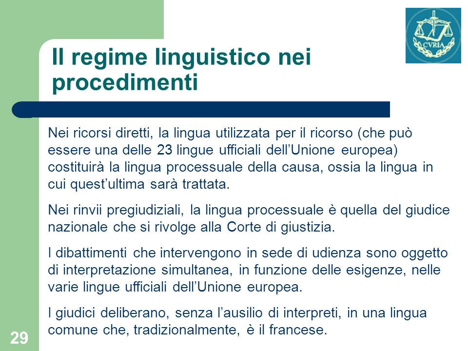 29 Il regime linguistico nei procedimenti Nei ricorsi diretti, la lingua utilizzata per il ricorso (che può essere una delle 23 lingue ufficiali dellU
