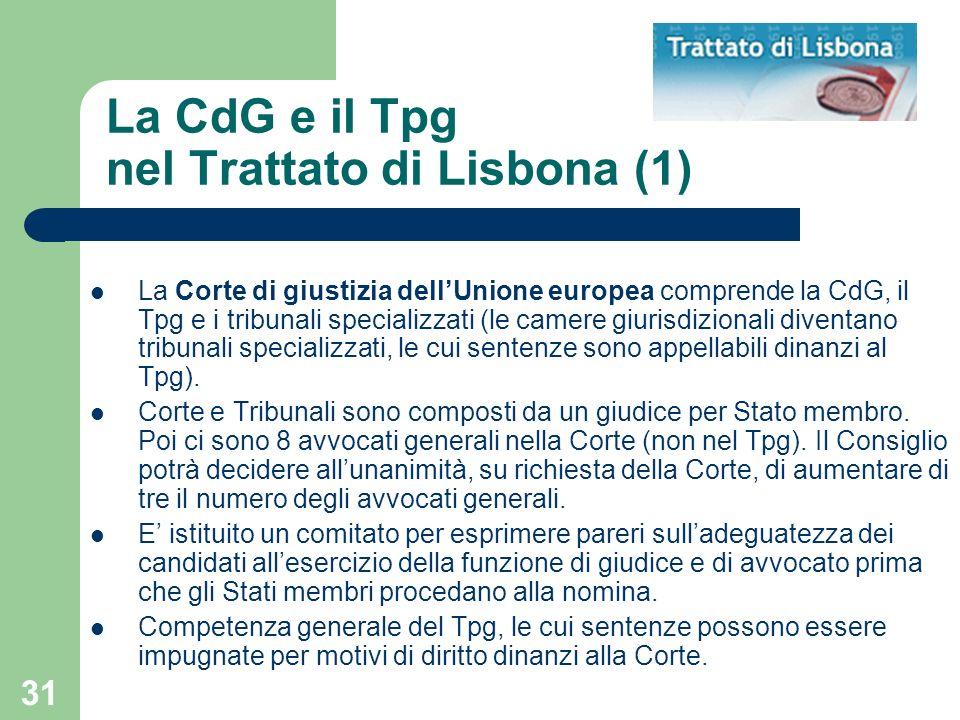 31 La CdG e il Tpg nel Trattato di Lisbona (1) La Corte di giustizia dellUnione europea comprende la CdG, il Tpg e i tribunali specializzati (le camer