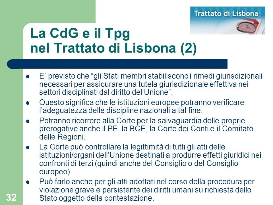 32 La CdG e il Tpg nel Trattato di Lisbona (2) E previsto che gli Stati membri stabiliscono i rimedi giurisdizionali necessari per assicurare una tute