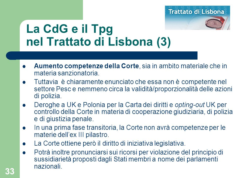 33 La CdG e il Tpg nel Trattato di Lisbona (3) Aumento competenze della Corte, sia in ambito materiale che in materia sanzionatoria. Tuttavia è chiara