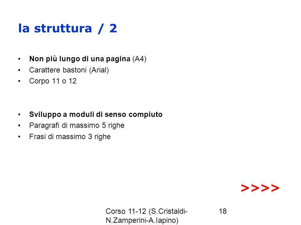 Corso 11-12 (S.Cristaldi- N.Zamperini-A.Iapino) 18 la struttura / 2 Non più lungo di una pagina (A4) Carattere bastoni (Arial) Corpo 11 o 12 Sviluppo