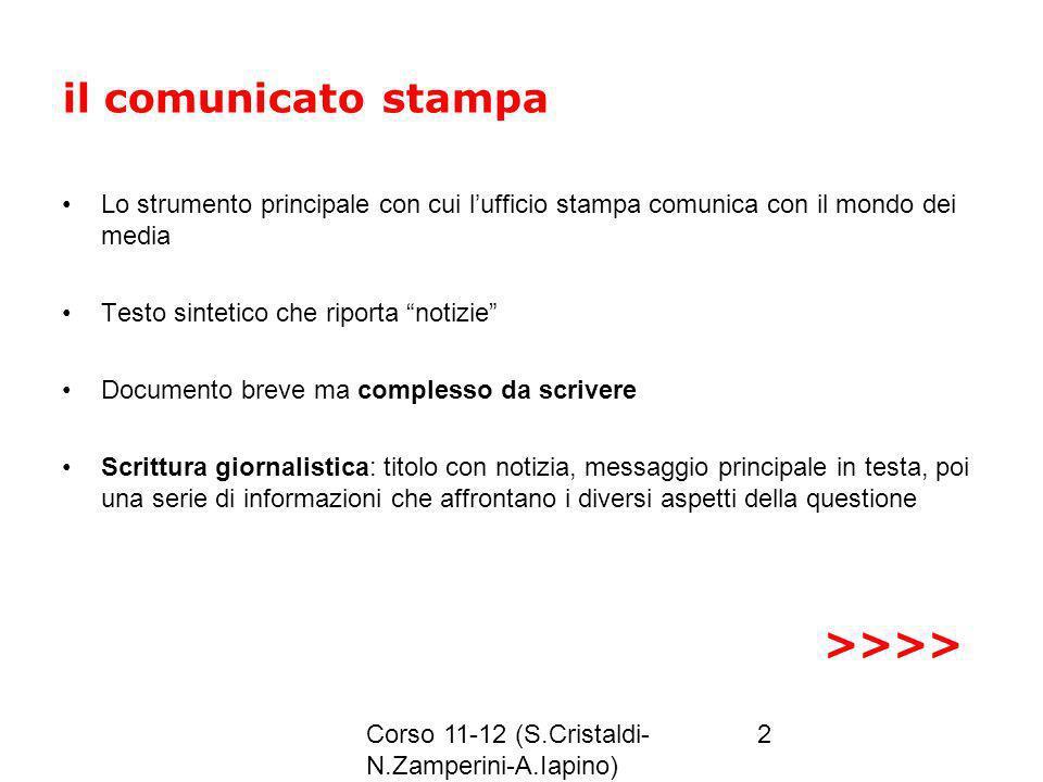 Corso 11-12 (S.Cristaldi- N.Zamperini-A.Iapino) 2 il comunicato stampa Lo strumento principale con cui lufficio stampa comunica con il mondo dei media