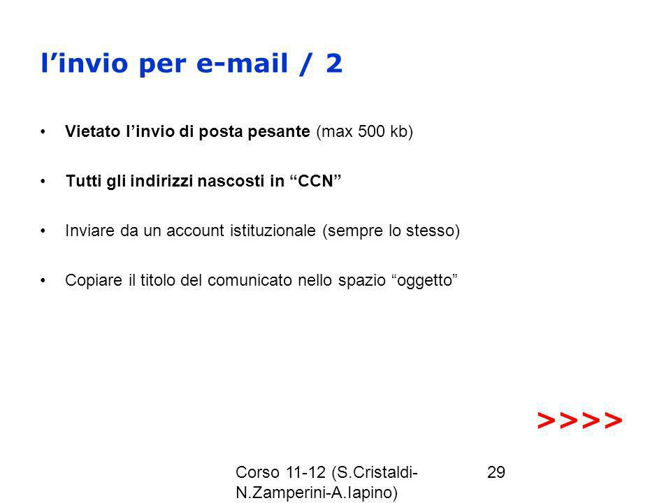 Corso 11-12 (S.Cristaldi- N.Zamperini-A.Iapino) 29 linvio per e-mail / 2 Vietato linvio di posta pesante (max 500 kb) Tutti gli indirizzi nascosti in