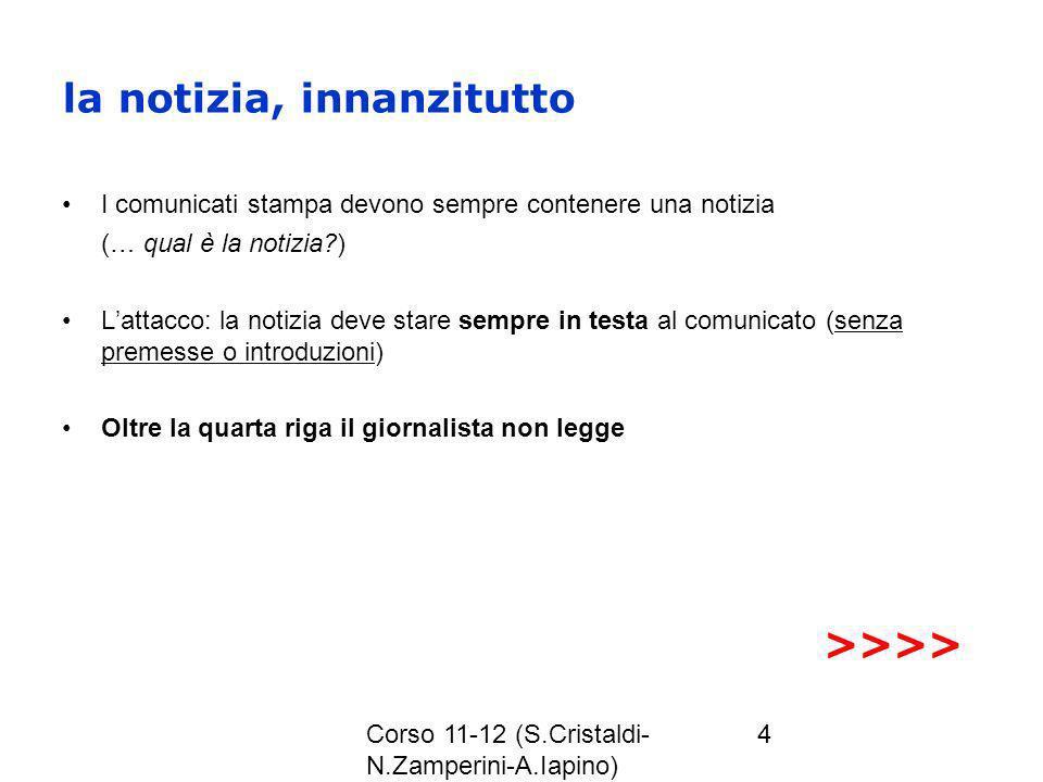 Corso 11-12 (S.Cristaldi- N.Zamperini-A.Iapino) 4 la notizia, innanzitutto I comunicati stampa devono sempre contenere una notizia (… qual è la notizi