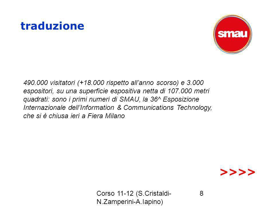 Corso 11-12 (S.Cristaldi- N.Zamperini-A.Iapino) 8 traduzione 490.000 visitatori (+18.000 rispetto allanno scorso) e 3.000 espositori, su una superfici