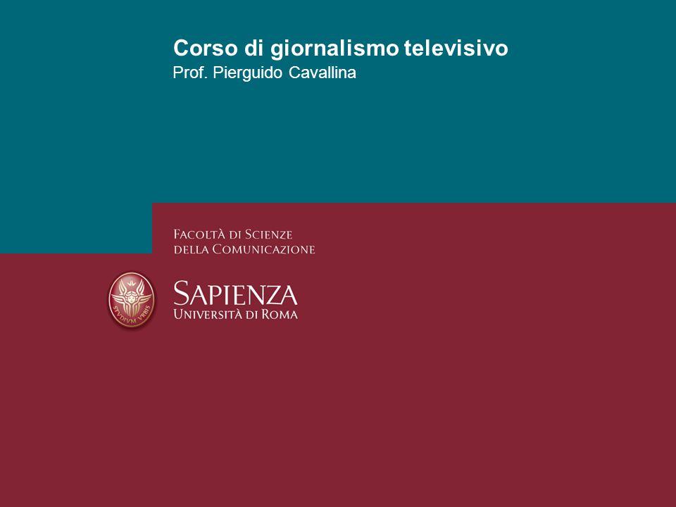 Corso di giornalismo televisivo Prof. Pierguido Cavallina