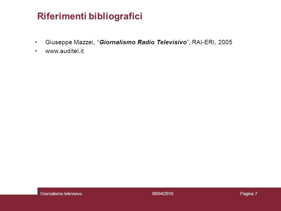 Giornalismo televisivoPagina 709/04/2010 Riferimenti bibliografici Giuseppe Mazzei, Giornalismo Radio Televisivo, RAI-ERI, 2005 www.auditel.it
