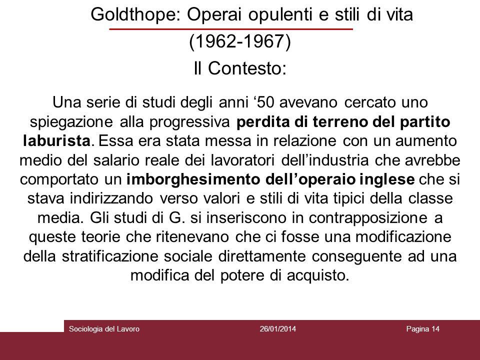 Goldthope: Operai opulenti e stili di vita (1962-1967) Il Contesto: Una serie di studi degli anni 50 avevano cercato uno spiegazione alla progressiva perdita di terreno del partito laburista.