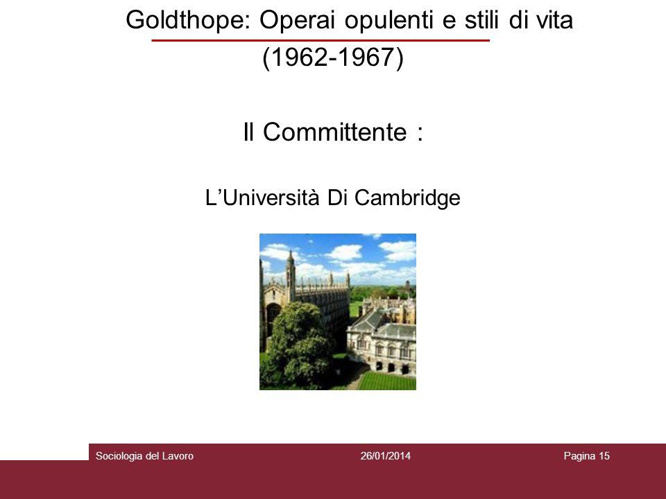 Goldthope: Operai opulenti e stili di vita (1962-1967) Il Committente : LUniversità Di Cambridge 26/01/2014Pagina 15Sociologia del Lavoro