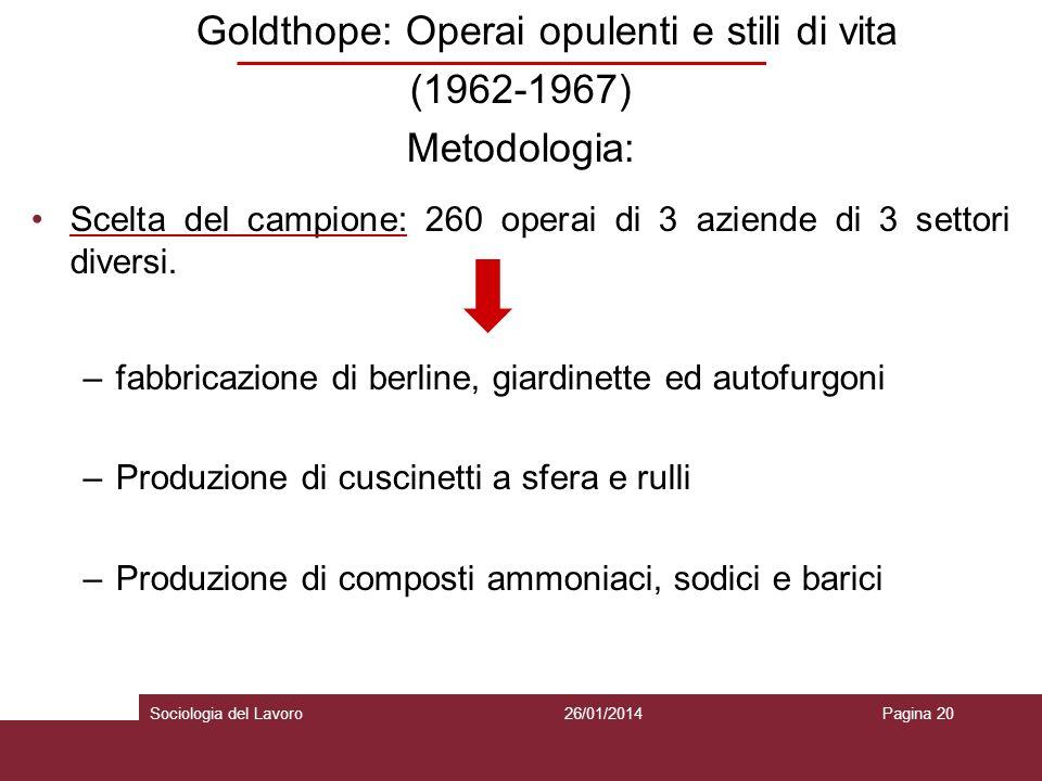 Goldthope: Operai opulenti e stili di vita (1962-1967) Metodologia: Scelta del campione: 260 operai di 3 aziende di 3 settori diversi.