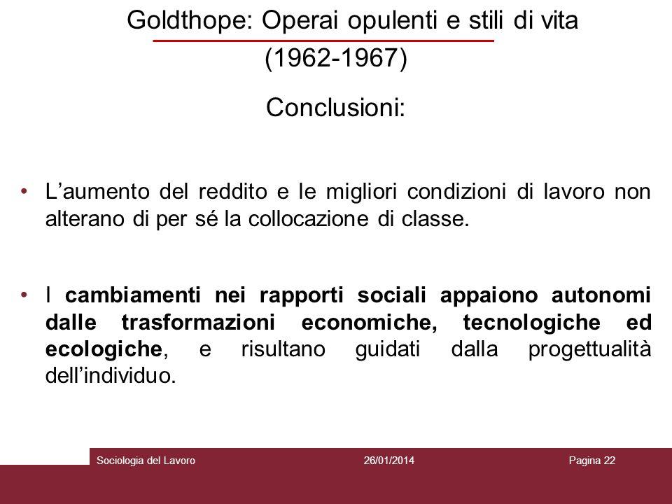 Goldthope: Operai opulenti e stili di vita (1962-1967) Conclusioni: Laumento del reddito e le migliori condizioni di lavoro non alterano di per sé la collocazione di classe.