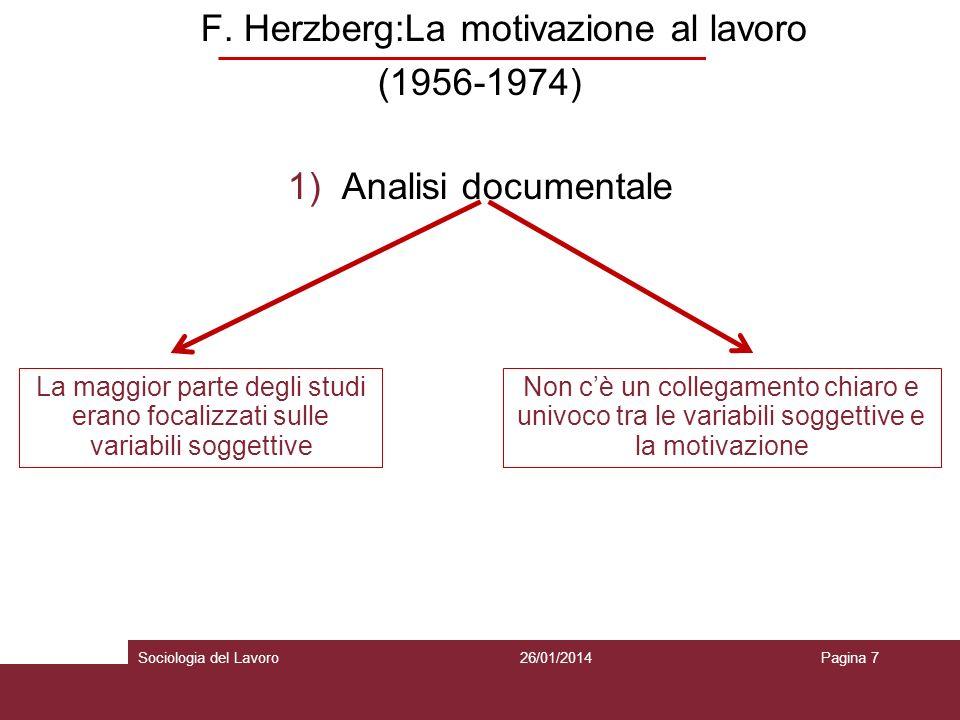 F. Herzberg:La motivazione al lavoro (1956-1974) 1)Analisi documentale 26/01/2014Pagina 7Sociologia del Lavoro La maggior parte degli studi erano foca