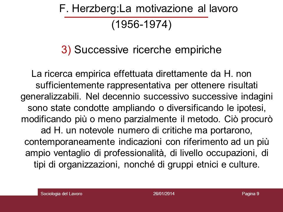 F. Herzberg:La motivazione al lavoro (1956-1974) 3) Successive ricerche empiriche La ricerca empirica effettuata direttamente da H. non sufficientemen