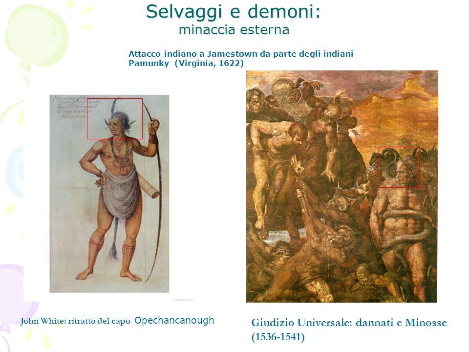 Selvaggi e demoni: minaccia esterna John White: ritratto del capo Opechancanough Giudizio Universale: dannati e Minosse (1536-1541) Attacco indiano a