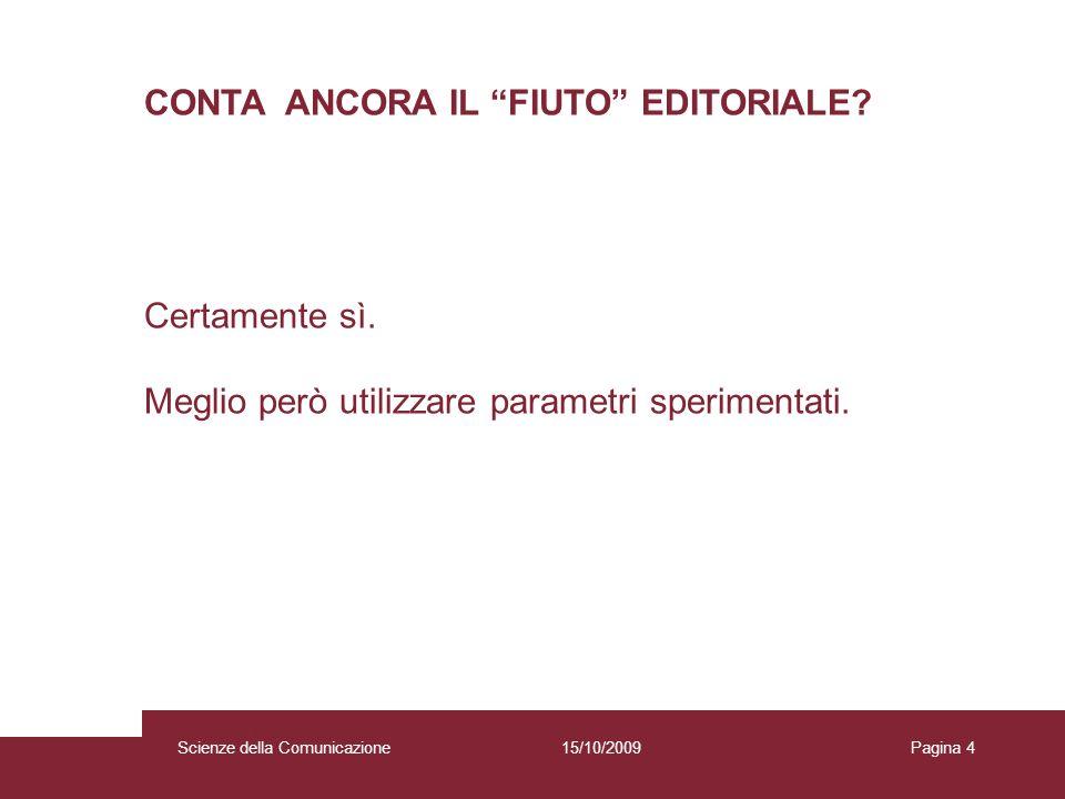15/10/2009 Scienze della Comunicazione Pagina 4Scienze della Comunicazione CONTA ANCORA IL FIUTO EDITORIALE.